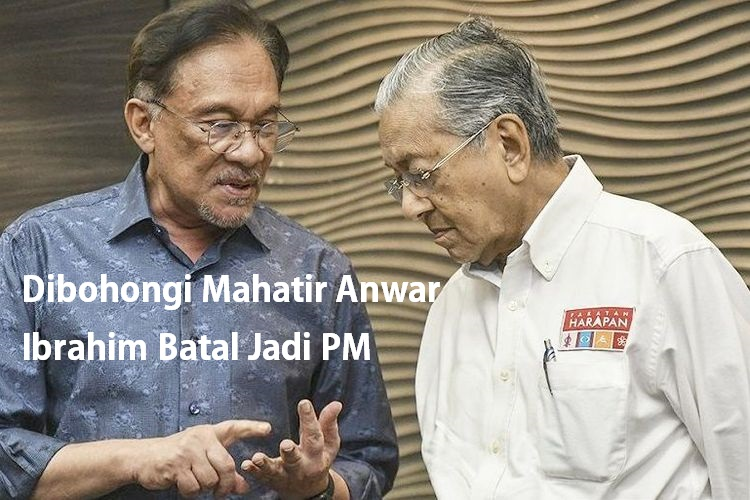 Dibohongi Mahatir Anwar Ibrahim Batal Jadi PM